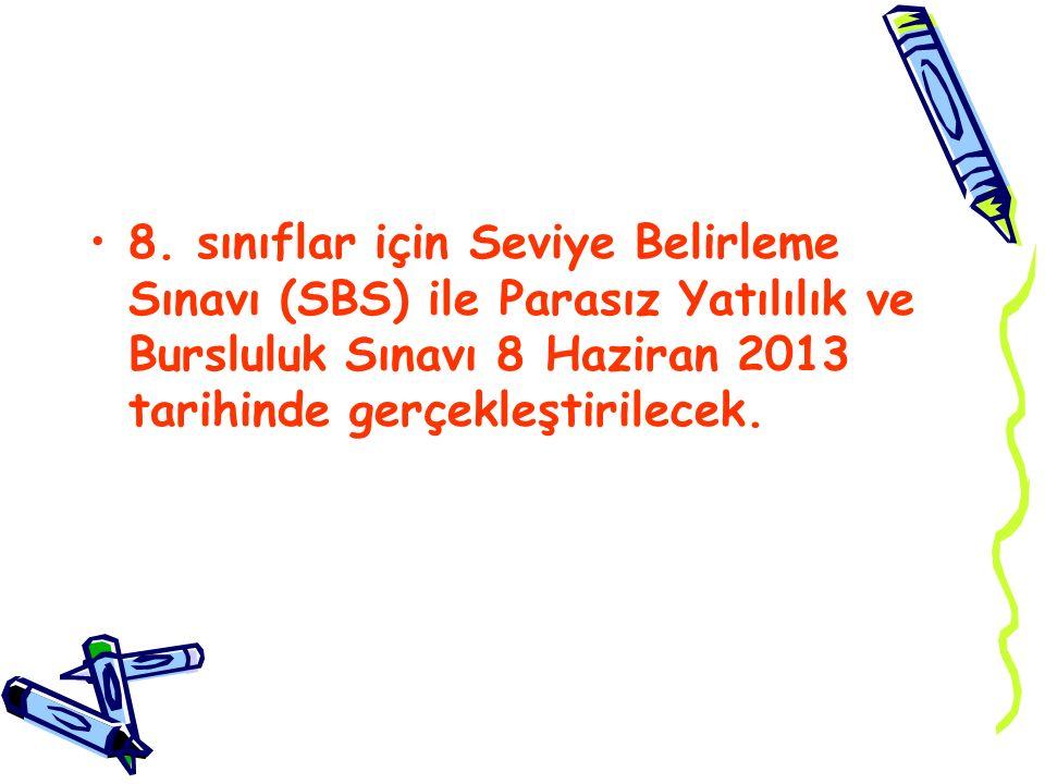 8. sınıflar için Seviye Belirleme Sınavı (SBS) ile Parasız Yatılılık ve Bursluluk Sınavı 8 Haziran 2013 tarihinde gerçekleştirilecek.