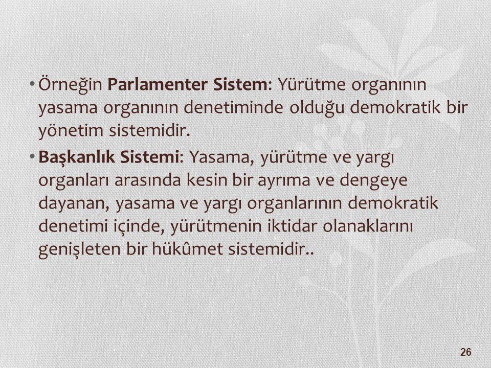 26 Örneğin Parlamenter Sistem: Yürütme organının yasama organının denetiminde olduğu demokratik bir yönetim sistemidir. Başkanlık Sistemi: Yasama, yür
