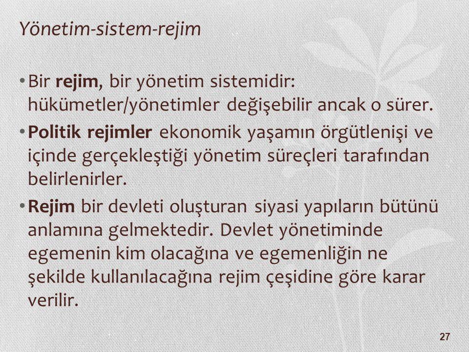27 Yönetim-sistem-rejim Bir rejim, bir yönetim sistemidir: hükümetler/yönetimler değişebilir ancak o sürer.