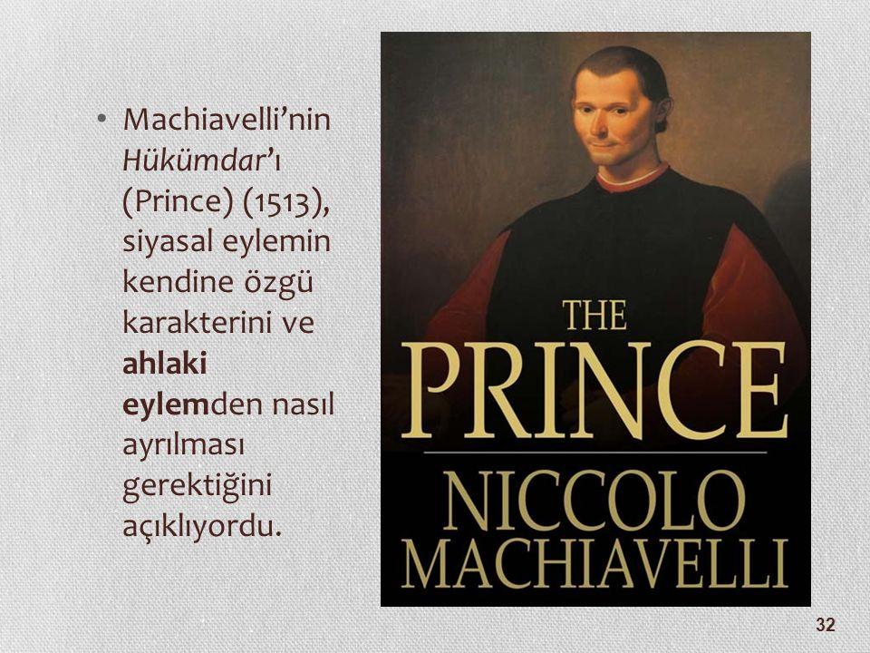 32 Machiavelli'nin Hükümdar'ı (Prince) (1513), siyasal eylemin kendine özgü karakterini ve ahlaki eylemden nasıl ayrılması gerektiğini açıklıyordu.