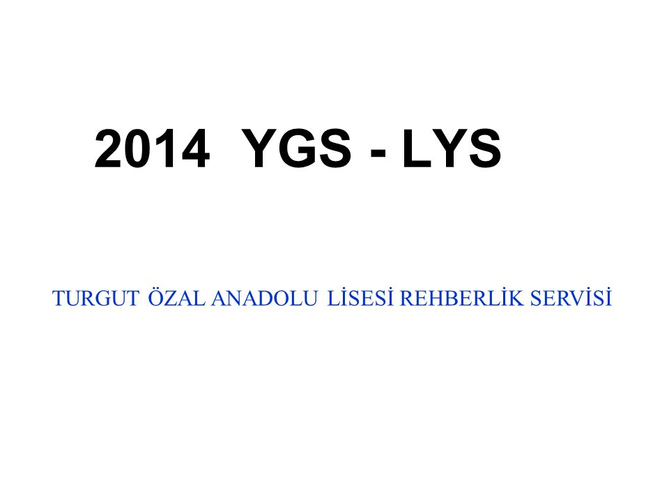 2014 YGS - LYS TURGUT ÖZAL ANADOLU LİSESİ REHBERLİK SERVİSİ
