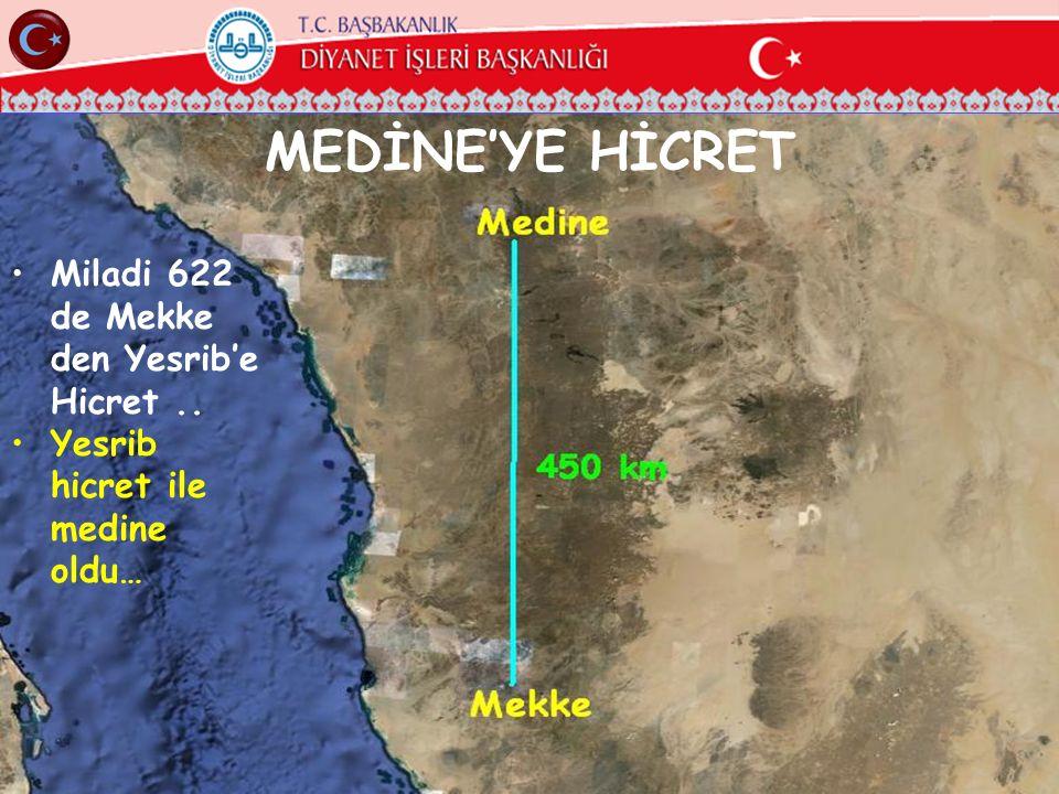 MEDİNE'YE HİCRET Miladi 622 de Mekke den Yesrib'e Hicret.. Yesrib hicret ile medine oldu…