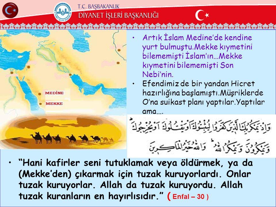 Artık İslam Medine'de kendine yurt bulmuştu.Mekke kıymetini bilememişti İslam'ın…Mekke kıymetini bilememişti Son Nebi'nin. Efendimiz de bir yandan Hic