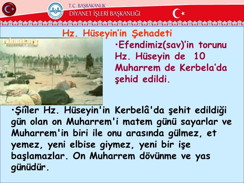 Hz. Hüseyin'in Şehadeti Efendimiz(sav)'in torunu Hz. Hüseyin de 10 Muharrem de Kerbela'da şehid edildi. Şiîler Hz. Hüseyin'in Kerbelâ'da şehit edildiğ