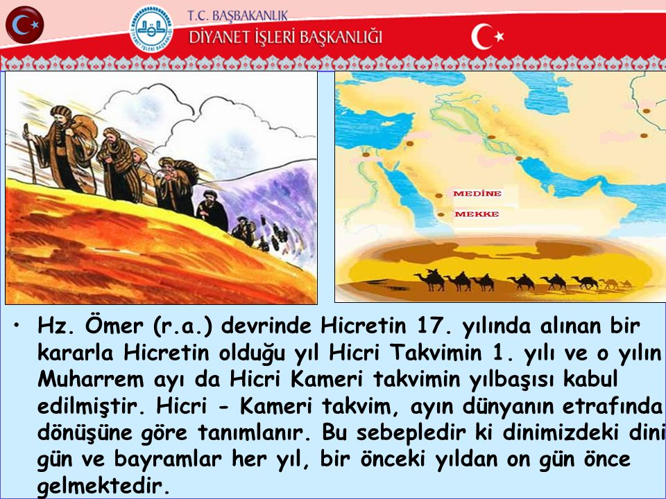 Hz. Ömer (r.a.) devrinde Hicretin 17. yılında alınan bir kararla Hicretin olduğu yıl Hicri Takvimin 1. yılı ve o yılın Muharrem ayı da Hicri Kameri ta