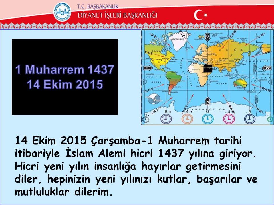 14 Ekim 2015 Çarşamba-1 Muharrem tarihi itibariyle İslam Alemi hicri 1437 yılına giriyor. Hicri yeni yılın insanlığa hayırlar getirmesini diler, hepin