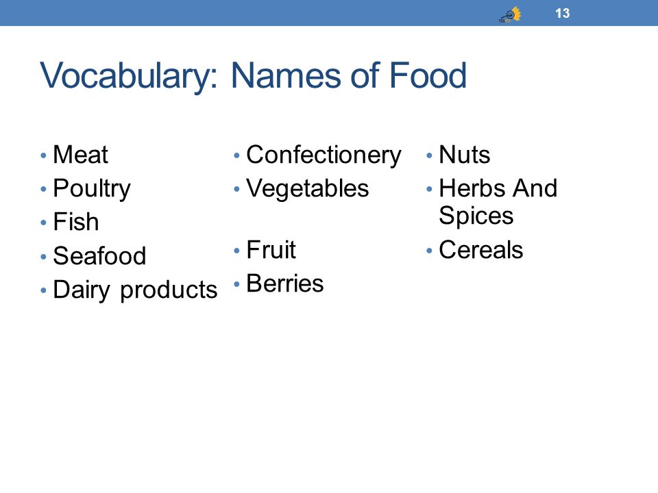 Vocabulary: Names of Food Meat Poultry Fish Seafood Dairy products Confectionery Vegetables Fruit Berries Nuts Herbs And Spices Cereals 13