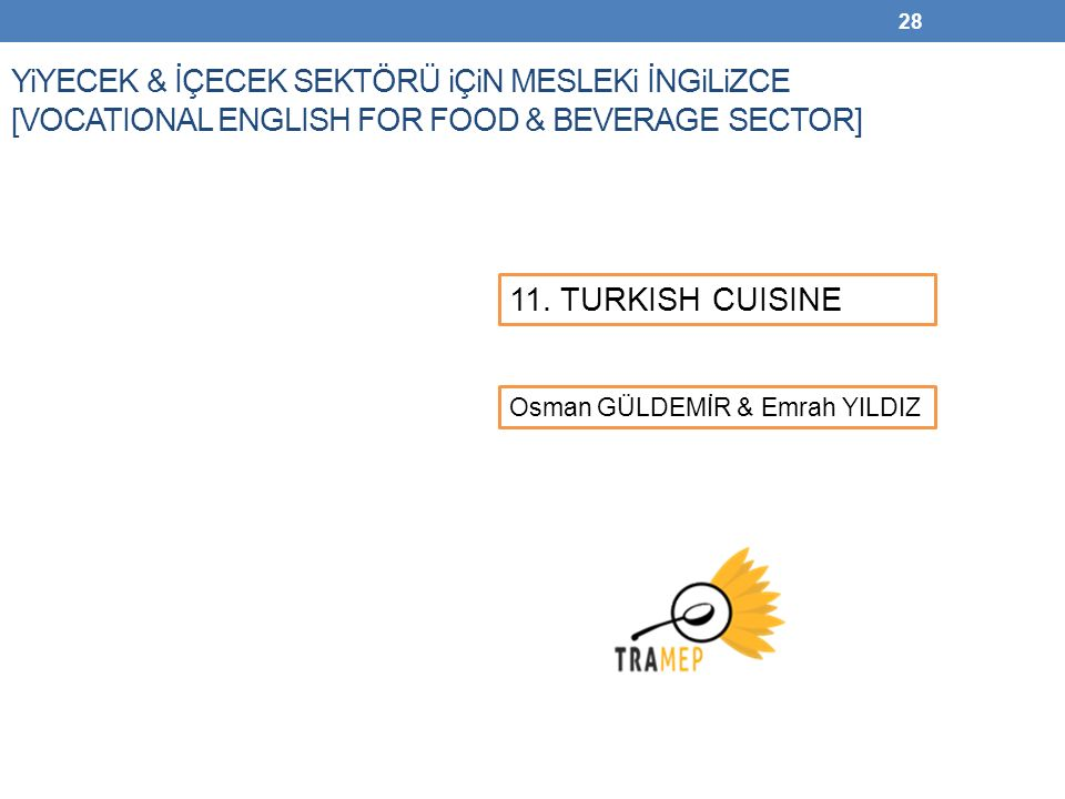 28 YiYECEK & İÇECEK SEKTÖRÜ iÇiN MESLEKi İNGiLiZCE [VOCATIONAL ENGLISH FOR FOOD & BEVERAGE SECTOR] Osman GÜLDEMİR & Emrah YILDIZ 11. TURKISH CUISINE