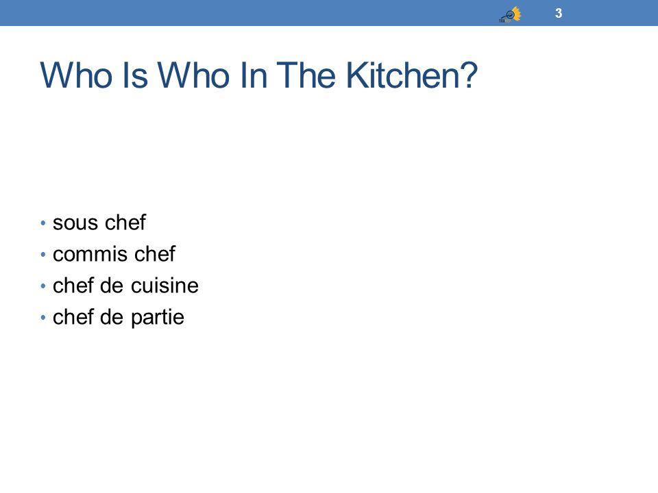 Who Is Who In The Kitchen? sous chef commis chef chef de cuisine chef de partie 3