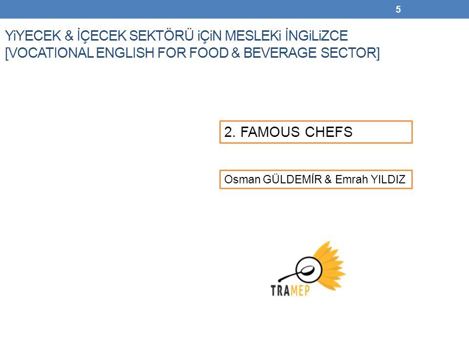 5 YiYECEK & İÇECEK SEKTÖRÜ iÇiN MESLEKi İNGiLiZCE [VOCATIONAL ENGLISH FOR FOOD & BEVERAGE SECTOR] Osman GÜLDEMİR & Emrah YILDIZ 2. FAMOUS CHEFS