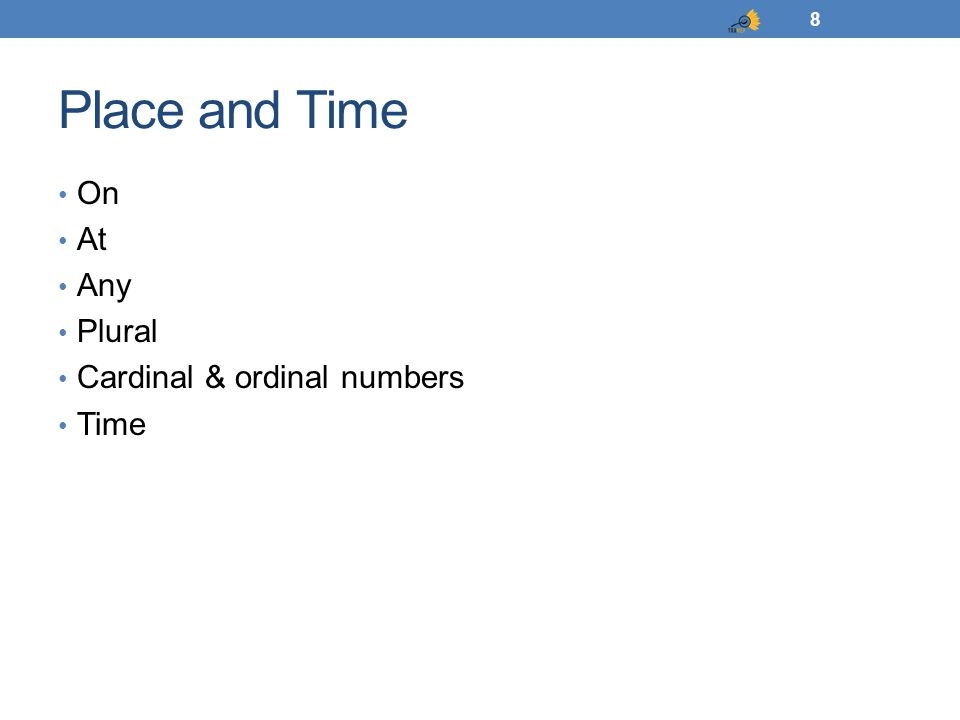 Place and Time On At Any Plural Cardinal & ordinal numbers Time 8