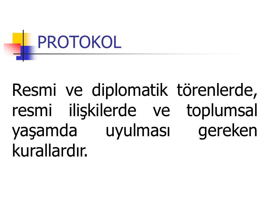 PROTOKOL Resmi ve diplomatik törenlerde, resmi ilişkilerde ve toplumsal yaşamda uyulması gereken kurallardır.