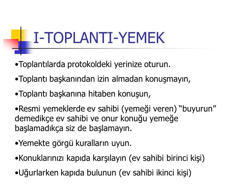 I-TOPLANTI-YEMEK Toplantılarda protokoldeki yerinize oturun. Toplantı başkanından izin almadan konuşmayın, Toplantı başkanına hitaben konuşun, Resmi y