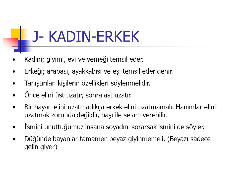 J- KADIN-ERKEK Kadını; giyimi, evi ve yemeği temsil eder. Erkeği; arabası, ayakkabısı ve eşi temsil eder denir. Tanıştırılan kişilerin özellikleri söy