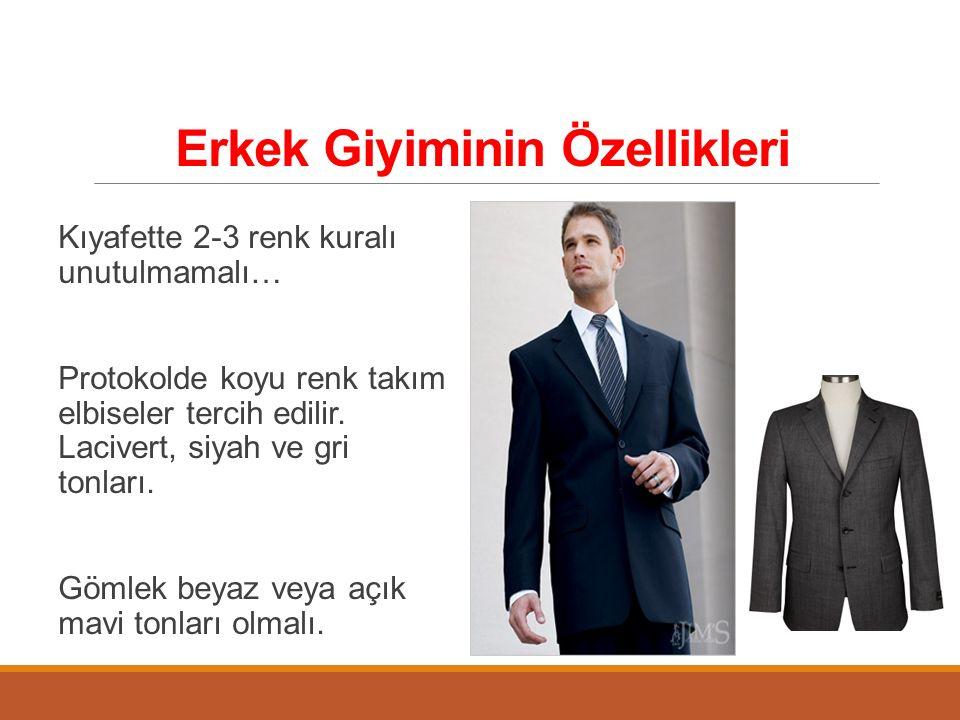 Erkek Giyiminin Özellikleri Kıyafette 2-3 renk kuralı unutulmamalı… Protokolde koyu renk takım elbiseler tercih edilir. Lacivert, siyah ve gri tonları