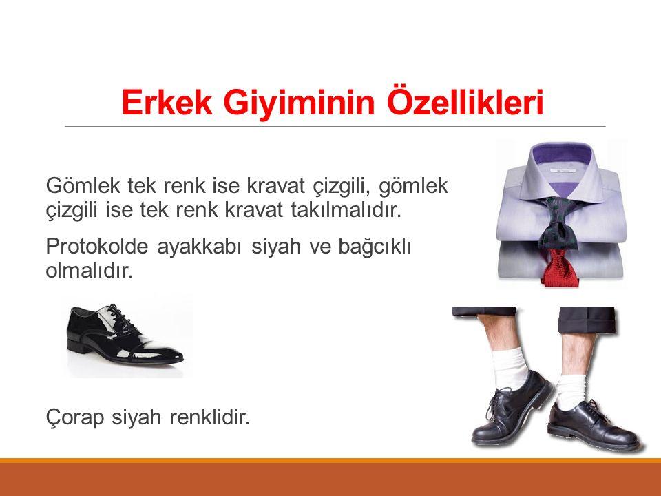 Erkek Giyiminin Özellikleri Gömlek tek renk ise kravat çizgili, gömlek çizgili ise tek renk kravat takılmalıdır. Protokolde ayakkabı siyah ve bağcıklı