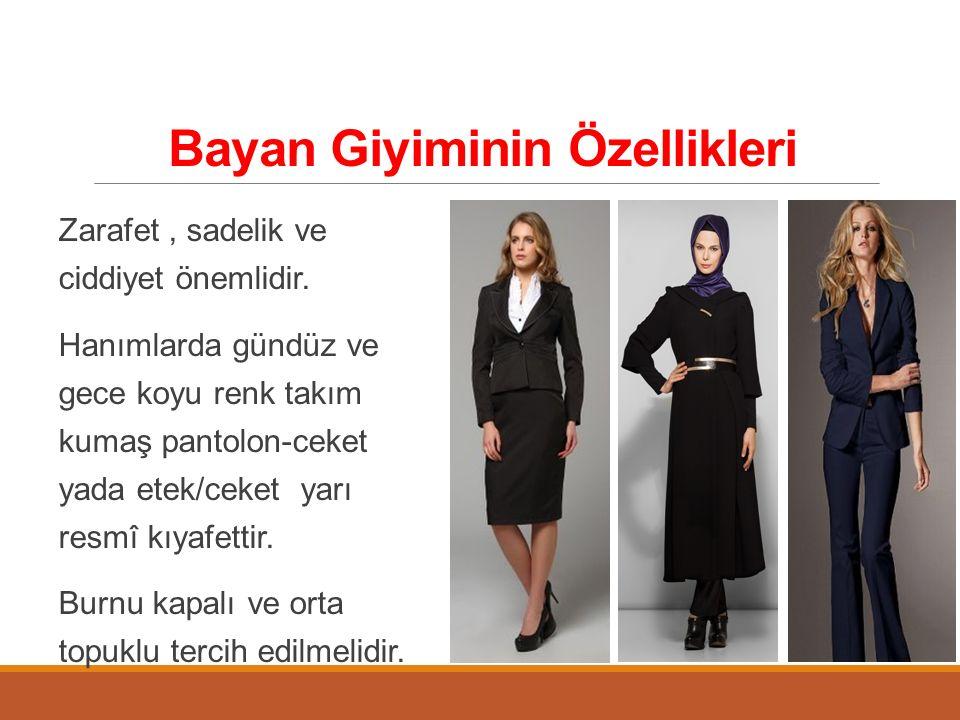 Bayan Giyiminin Özellikleri Zarafet, sadelik ve ciddiyet önemlidir. Hanımlarda gündüz ve gece koyu renk takım kumaş pantolon-ceket yada etek/ceket yar