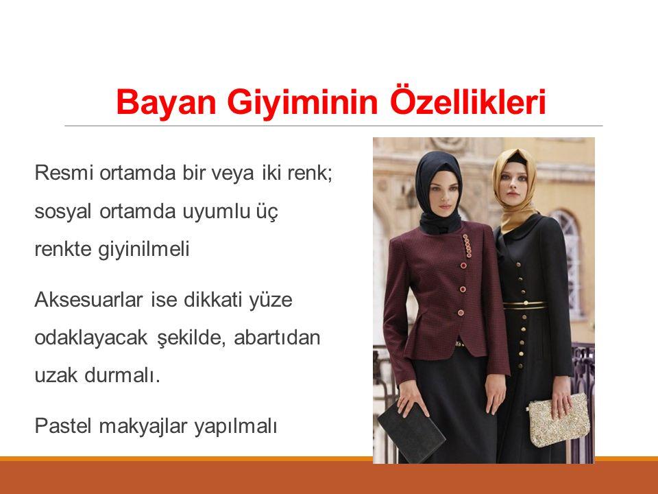 Bayan Giyiminin Özellikleri Resmi ortamda bir veya iki renk; sosyal ortamda uyumlu üç renkte giyinilmeli Aksesuarlar ise dikkati yüze odaklayacak şeki