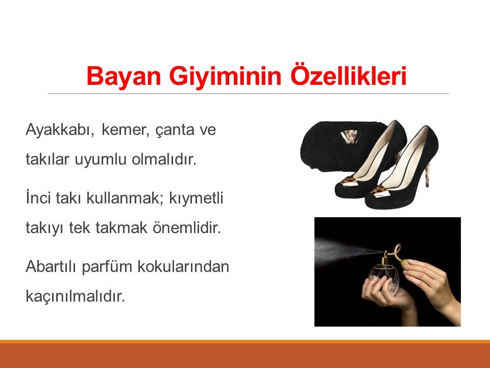 Bayan Giyiminin Özellikleri Ayakkabı, kemer, çanta ve takılar uyumlu olmalıdır. İnci takı kullanmak; kıymetli takıyı tek takmak önemlidir. Abartılı pa