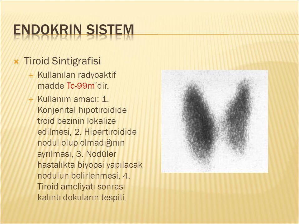  Tiroid Sintigrafisi  Kullanılan radyoaktif madde Tc-99m'dir.  Kullanım amacı: 1. Konjenital hipotiroidide troid bezinin lokalize edilmesi, 2. Hipe