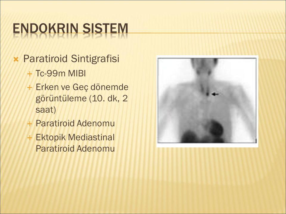  Paratiroid Sintigrafisi  Tc-99m MIBI  Erken ve Geç dönemde görüntüleme (10. dk, 2 saat)  Paratiroid Adenomu  Ektopik Mediastinal Paratiroid Aden