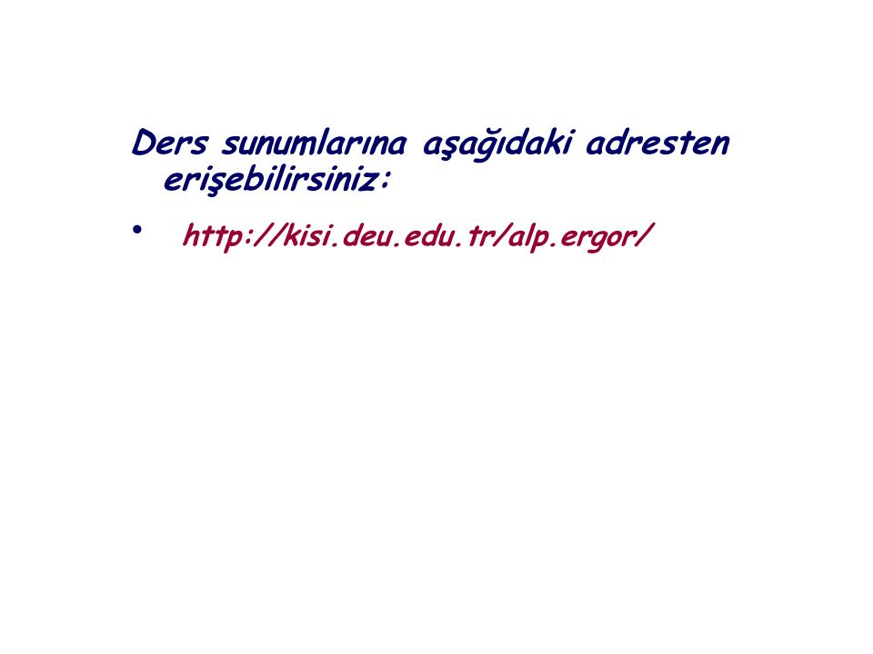 Ders sunumlarına aşağıdaki adresten erişebilirsiniz: http://kisi.deu.edu.tr/alp.ergor/