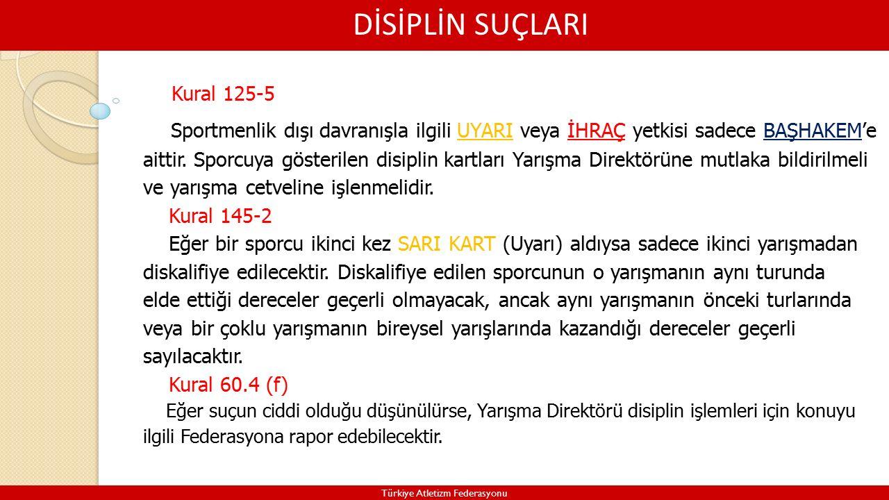 DİSİPLİN SUÇLARI Türkiye Atletizm Federasyonu Kural 125-5 Sportmenlik dışı davranışla ilgili UYARI veya İHRAÇ yetkisi sadece BAŞHAKEM'e aittir.