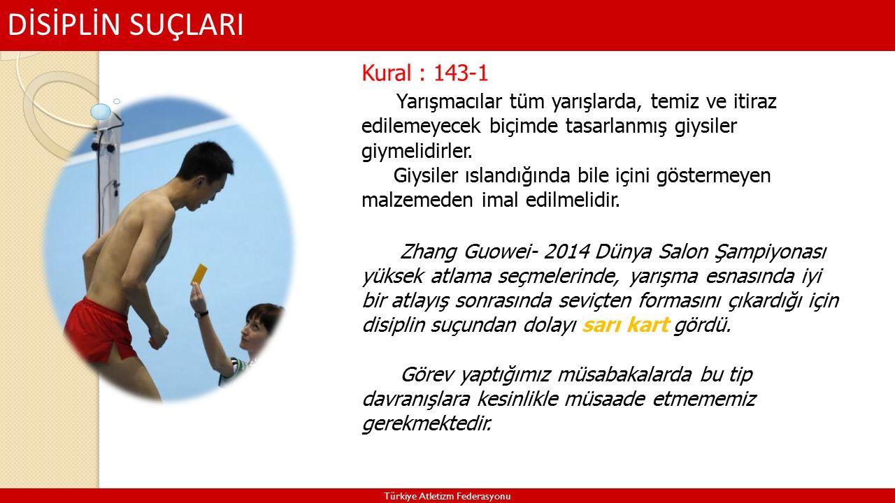 DİSİPLİN SUÇLARI Türkiye Atletizm Federasyonu Kural : 143-1 Yarışmacılar tüm yarışlarda, temiz ve itiraz edilemeyecek biçimde tasarlanmış giysiler giymelidirler.