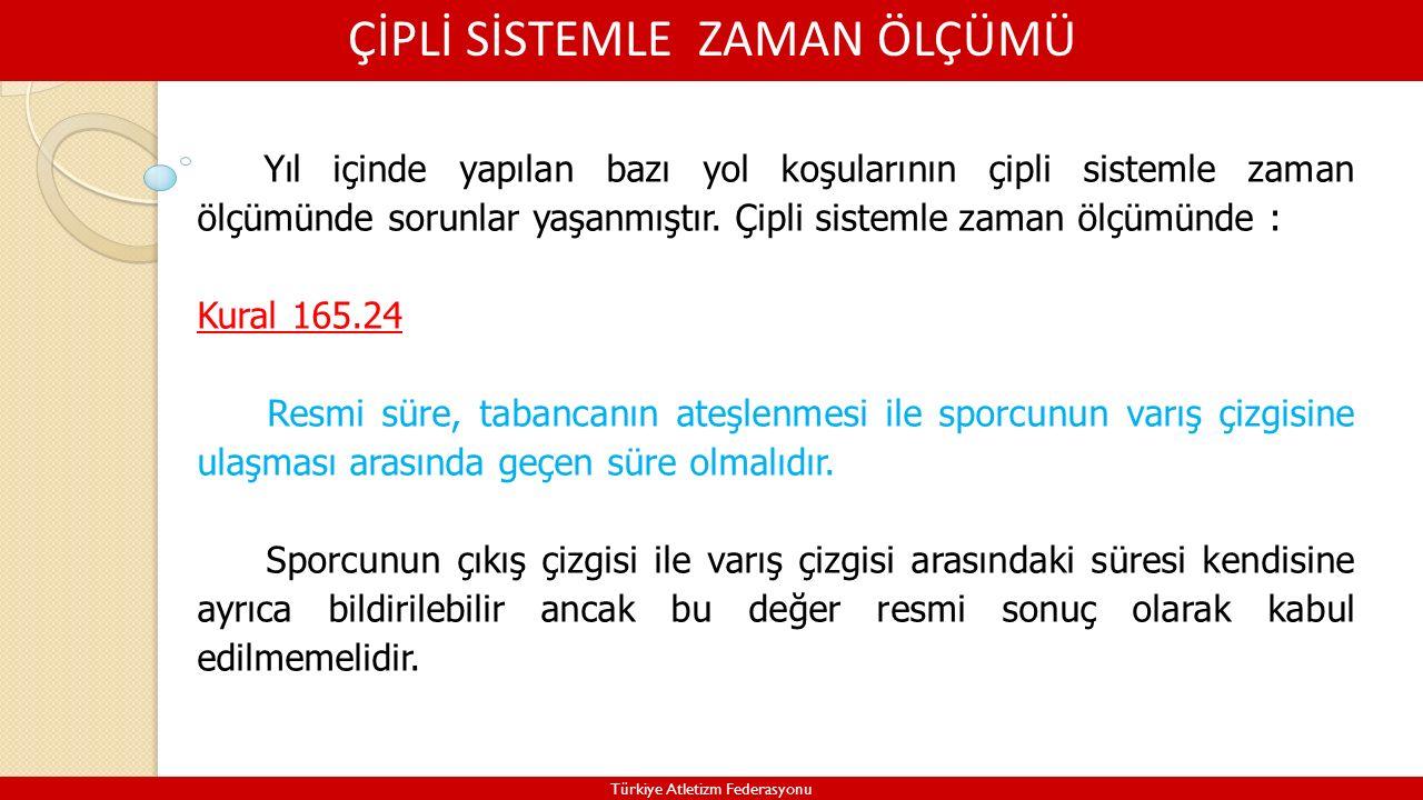 ÇİPLİ SİSTEMLE ZAMAN ÖLÇÜMÜ Türkiye Atletizm Federasyonu Yıl içinde yapılan bazı yol koşularının çipli sistemle zaman ölçümünde sorunlar yaşanmıştır.