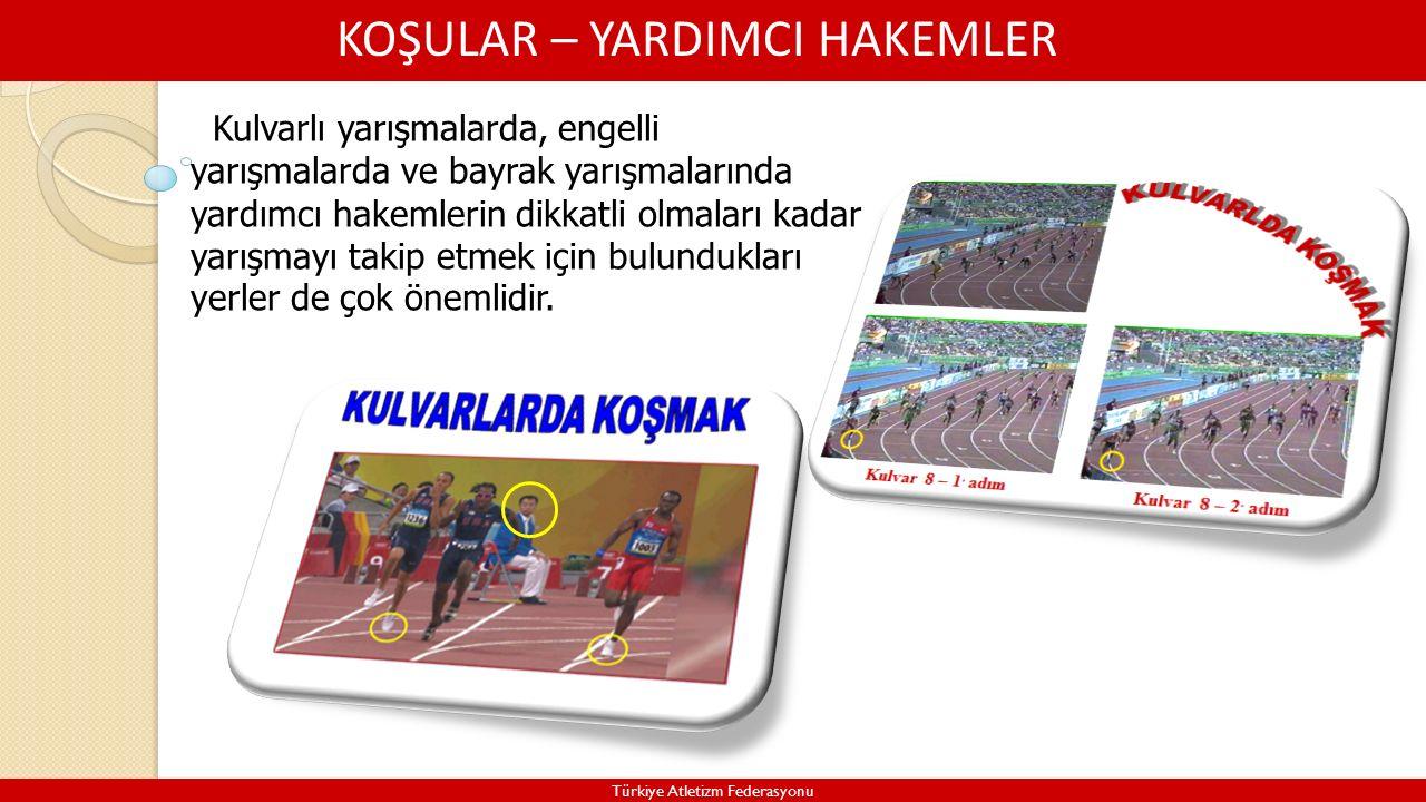 KOŞULAR – YARDIMCI HAKEMLER Türkiye Atletizm Federasyonu Kulvarlı yarışmalarda, engelli yarışmalarda ve bayrak yarışmalarında yardımcı hakemlerin dikkatli olmaları kadar yarışmayı takip etmek için bulundukları yerler de çok önemlidir.