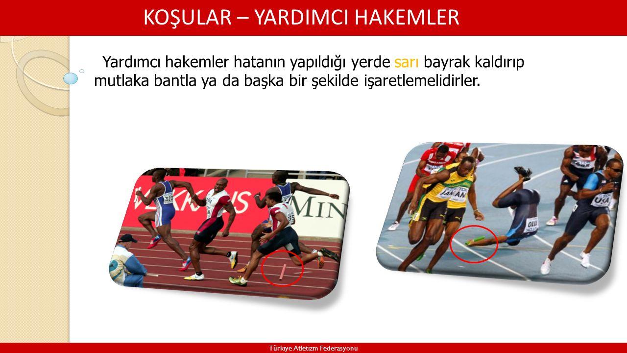 KOŞULAR – YARDIMCI HAKEMLER Türkiye Atletizm Federasyonu Yardımcı hakemler hatanın yapıldığı yerde sarı bayrak kaldırıp mutlaka bantla ya da başka bir şekilde işaretlemelidirler.