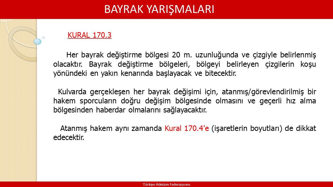 BAYRAK YARIŞMALARI Türkiye Atletizm Federasyonu KURAL 170.3 Her bayrak değiştirme bölgesi 20 m.