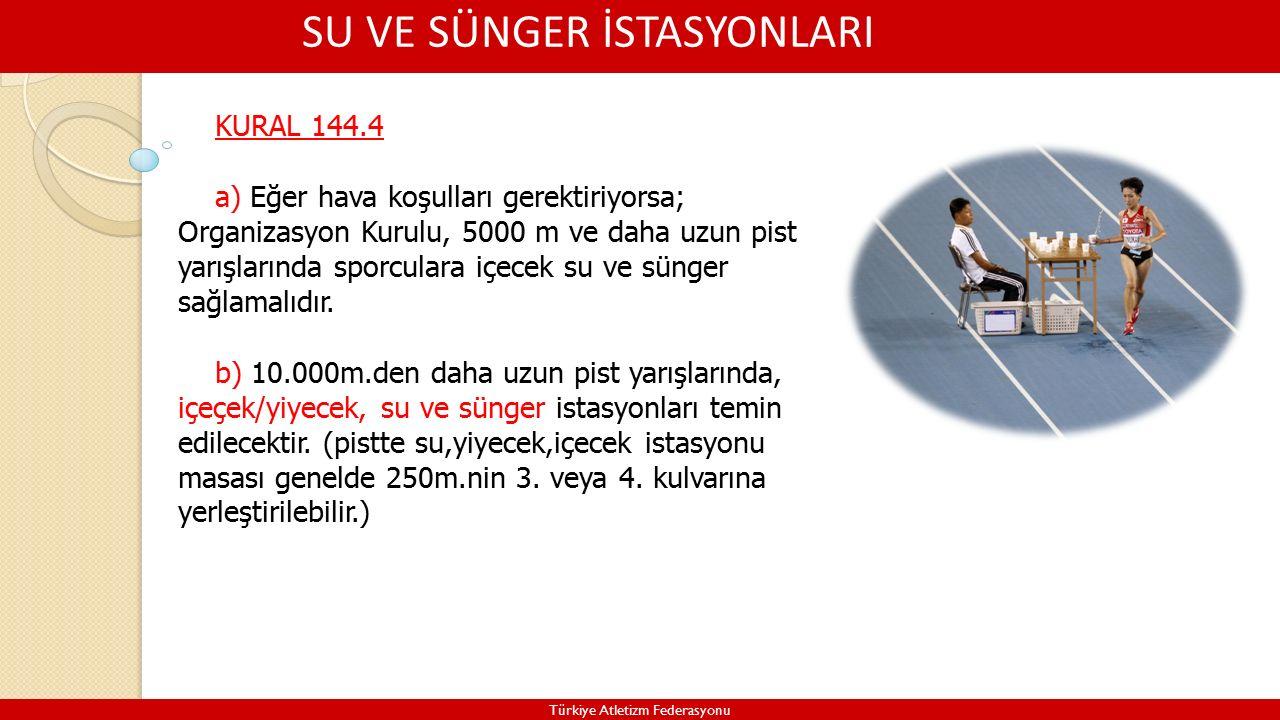 SU VE SÜNGER İSTASYONLARI Türkiye Atletizm Federasyonu KURAL 144.4 a) Eğer hava koşulları gerektiriyorsa; Organizasyon Kurulu, 5000 m ve daha uzun pist yarışlarında sporculara içecek su ve sünger sağlamalıdır.