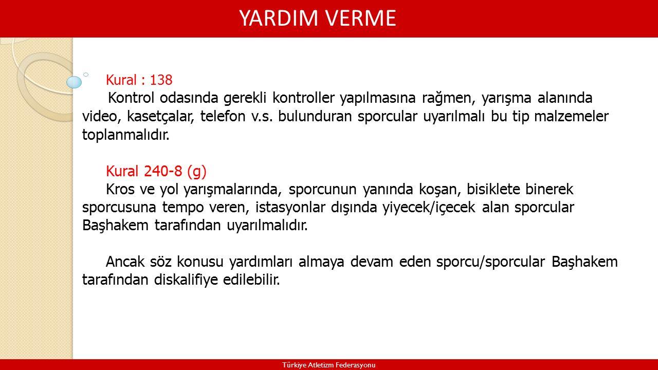 YARDIM VERME Türkiye Atletizm Federasyonu Kural : 138 Kontrol odasında gerekli kontroller yapılmasına rağmen, yarışma alanında video, kasetçalar, telefon v.s.