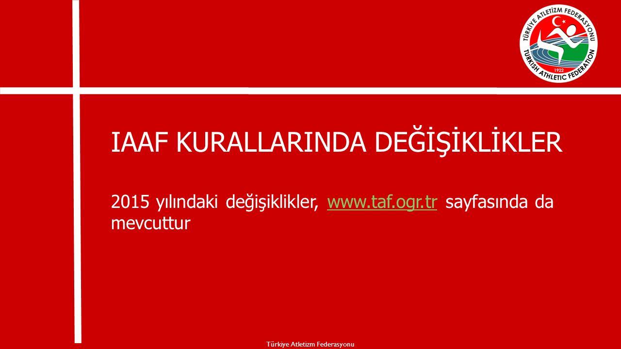 IAAF KURALLARINDA DEĞİŞİKLİKLER 2015 yılındaki değişiklikler, www.taf.ogr.tr sayfasında da mevcutturwww.taf.ogr.tr Türkiye Atletizm Federasyonu