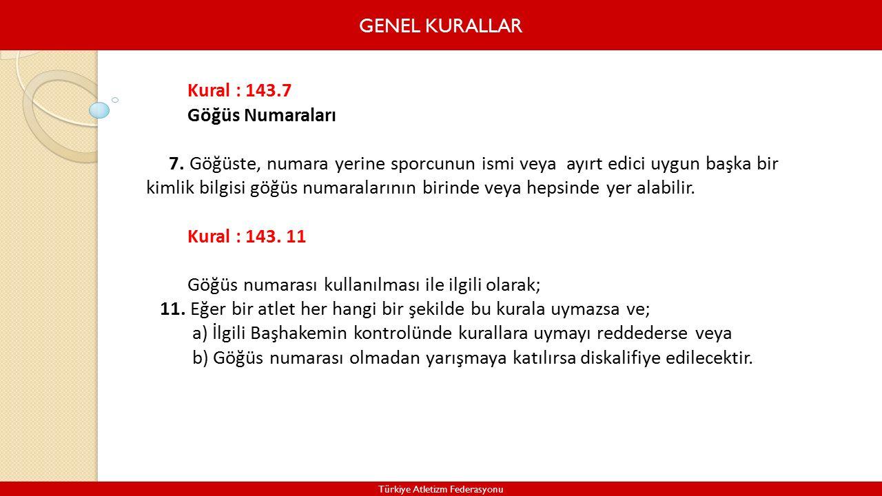 GENEL KURALLAR Türkiye Atletizm Federasyonu Kural : 143.7 Göğüs Numaraları 7.