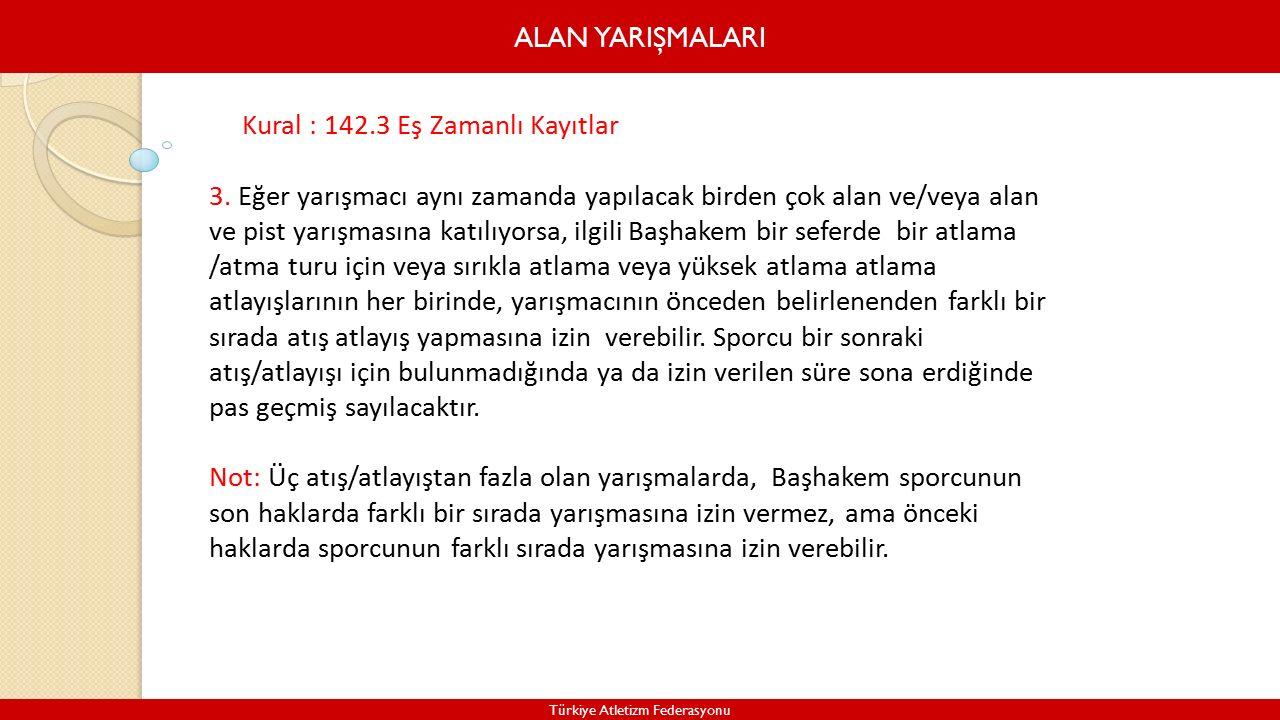 ALAN YARIŞMALARI Türkiye Atletizm Federasyonu Kural : 142.3 Eş Zamanlı Kayıtlar 3.