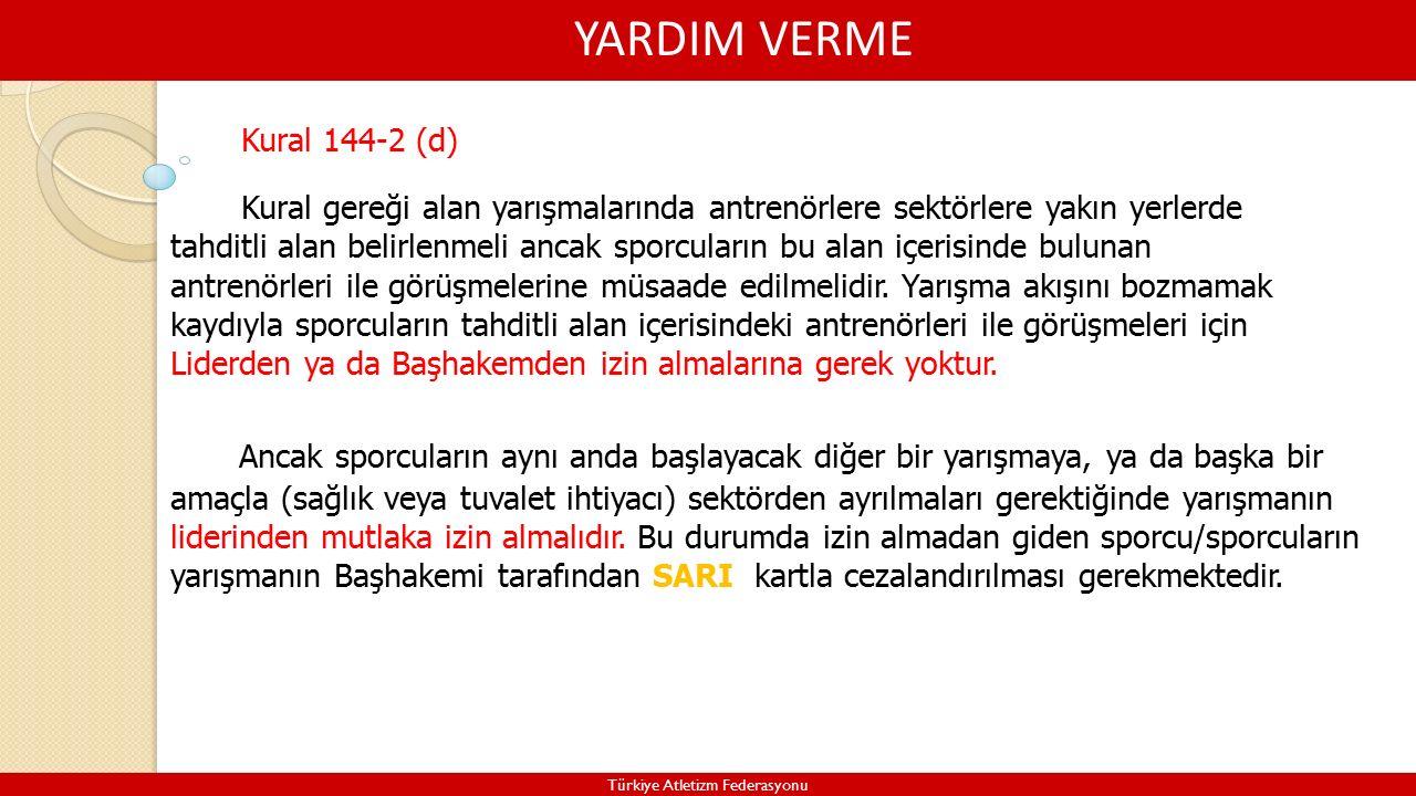 YARDIM VERME Türkiye Atletizm Federasyonu Kural gereği alan yarışmalarında antrenörlere sektörlere yakın yerlerde tahditli alan belirlenmeli ancak sporcuların bu alan içerisinde bulunan antrenörleri ile görüşmelerine müsaade edilmelidir.