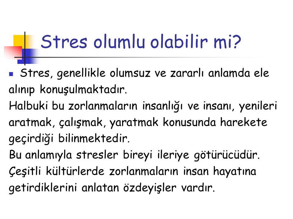 Stres olumlu olabilir mi? Stres, genellikle olumsuz ve zararlı anlamda ele alınıp konuşulmaktadır. Halbuki bu zorlanmaların insanlığı ve insanı, yenil
