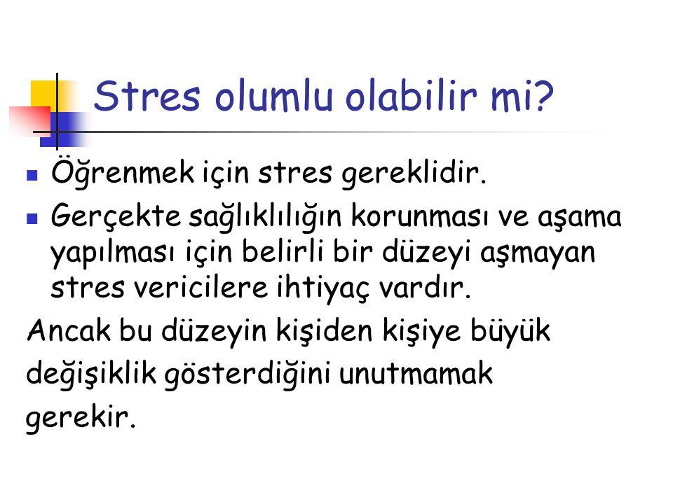 Stres olumlu olabilir mi? Öğrenmek için stres gereklidir. Gerçekte sağlıklılığın korunması ve aşama yapılması için belirli bir düzeyi aşmayan stres ve
