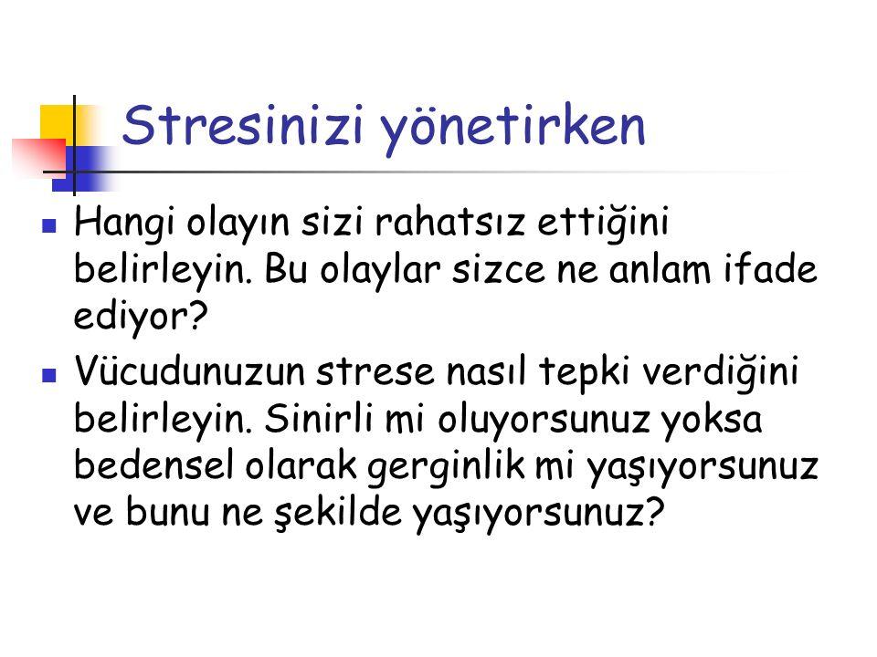 Stresinizi yönetirken Hangi olayın sizi rahatsız ettiğini belirleyin. Bu olaylar sizce ne anlam ifade ediyor? Vücudunuzun strese nasıl tepki verdiğini