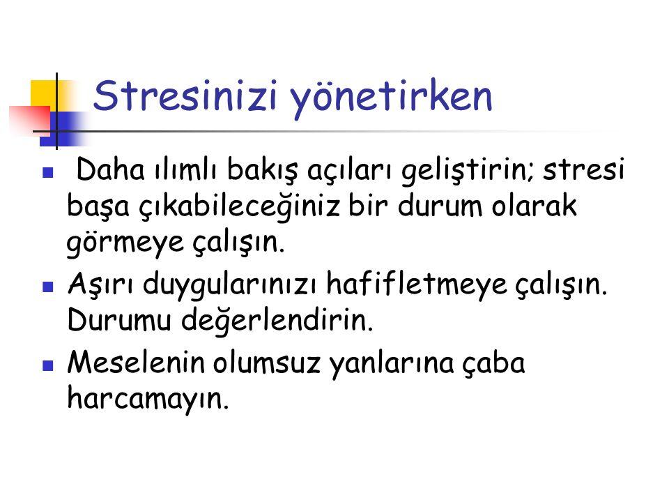 Stresinizi yönetirken Daha ılımlı bakış açıları geliştirin; stresi başa çıkabileceğiniz bir durum olarak görmeye çalışın. Aşırı duygularınızı hafiflet