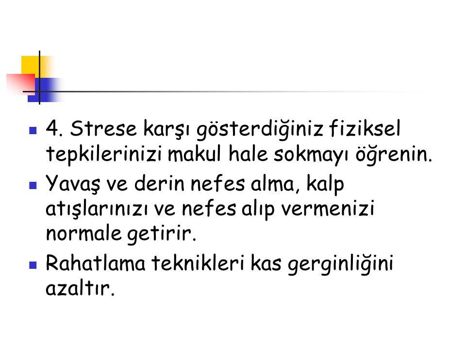 4. Strese karşı gösterdiğiniz fiziksel tepkilerinizi makul hale sokmayı öğrenin. Yavaş ve derin nefes alma, kalp atışlarınızı ve nefes alıp vermenizi
