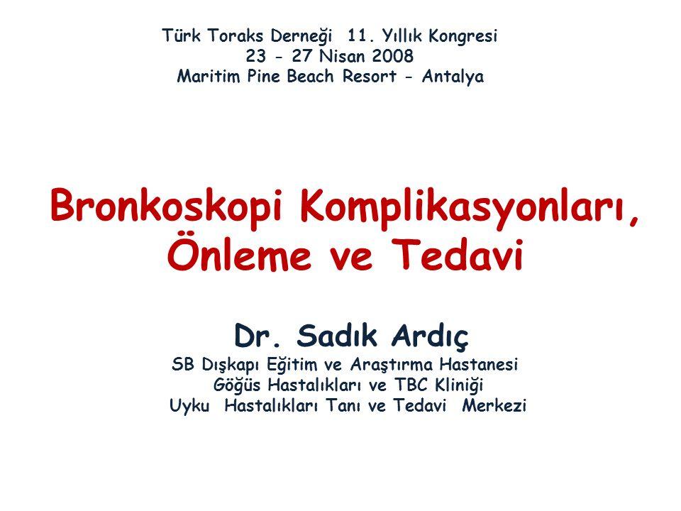 Bronkoskopi Komplikasyonları, Önleme ve Tedavi Dr. Sadık Ardıç SB Dışkapı Eğitim ve Araştırma Hastanesi Göğüs Hastalıkları ve TBC Kliniği Uyku Hastalı
