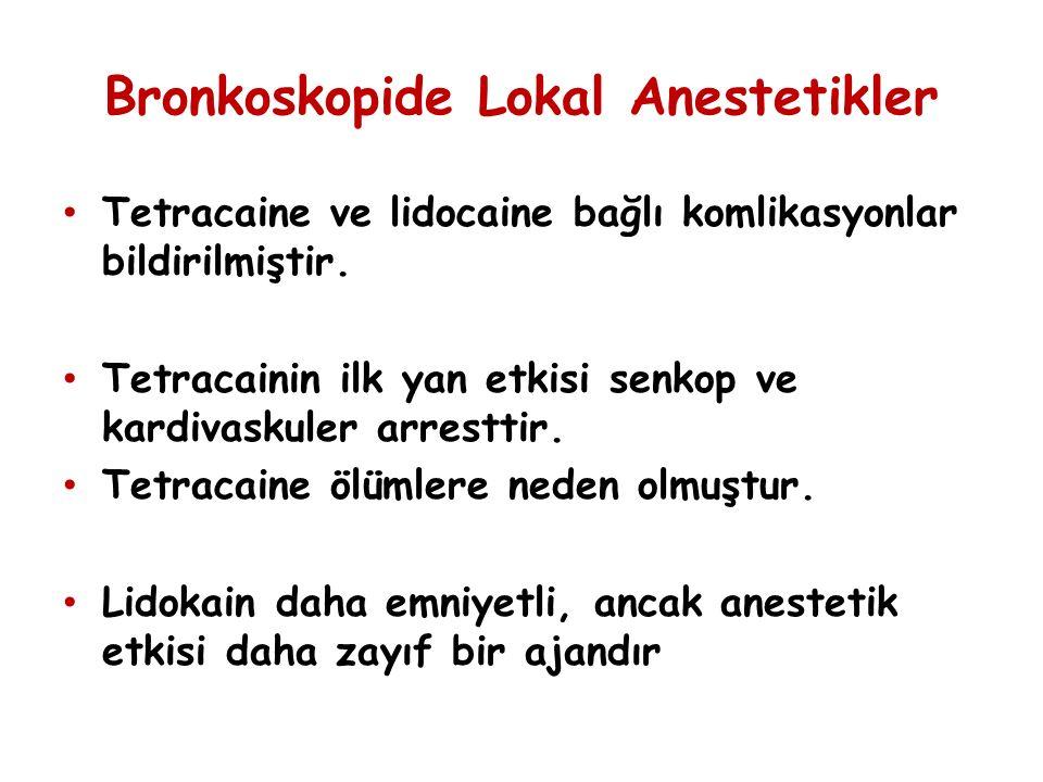 Bronkoskopide Lokal Anestetikler Tetracaine ve lidocaine bağlı komlikasyonlar bildirilmiştir. Tetracainin ilk yan etkisi senkop ve kardivaskuler arres