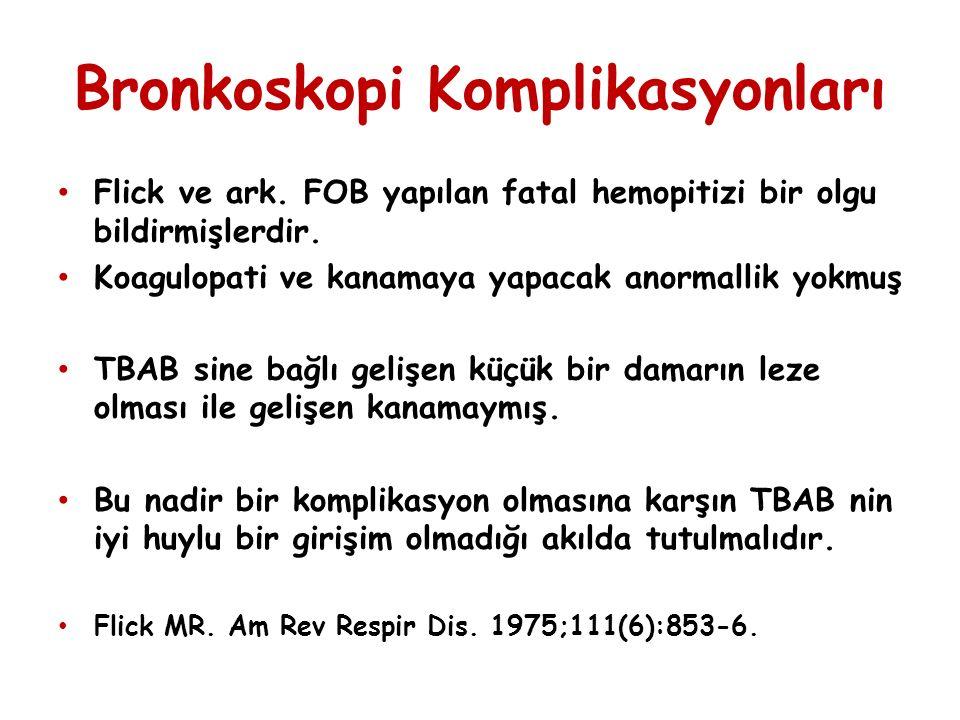 Bronkoskopi Komplikasyonları Flick ve ark. FOB yapılan fatal hemopitizi bir olgu bildirmişlerdir. Koagulopati ve kanamaya yapacak anormallik yokmuş TB