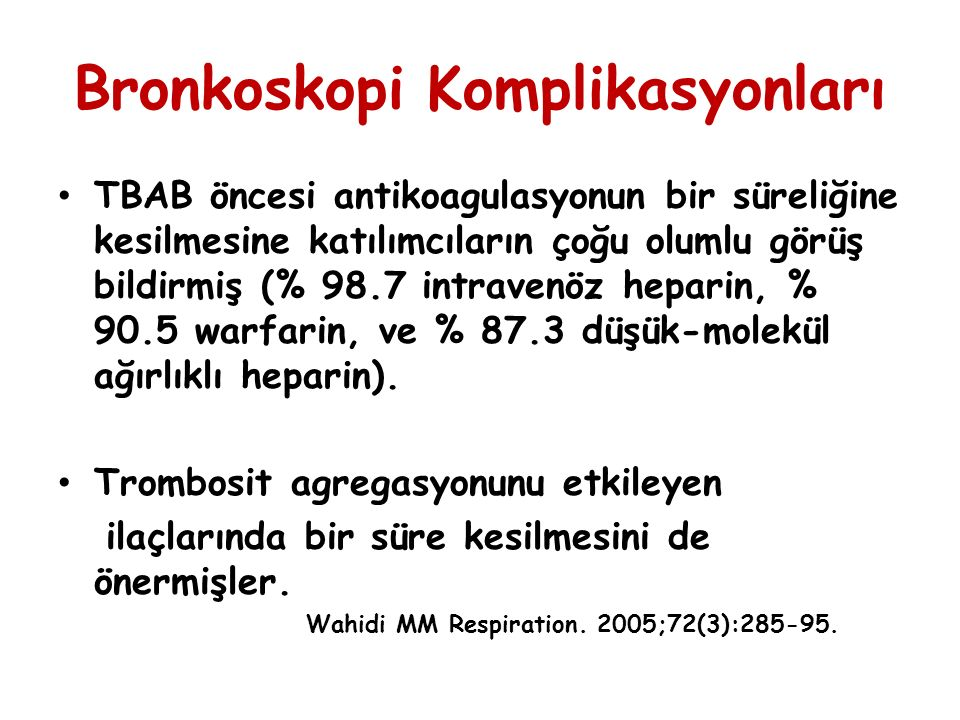 Bronkoskopi Komplikasyonları TBAB öncesi antikoagulasyonun bir süreliğine kesilmesine katılımcıların çoğu olumlu görüş bildirmiş (% 98.7 intravenöz heparin, % 90.5 warfarin, ve % 87.3 düşük-molekül ağırlıklı heparin).