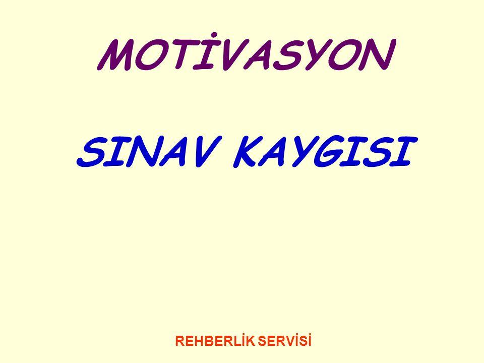 REHBERLİK SERVİSİ MOTİVASYON SINAV KAYGISI