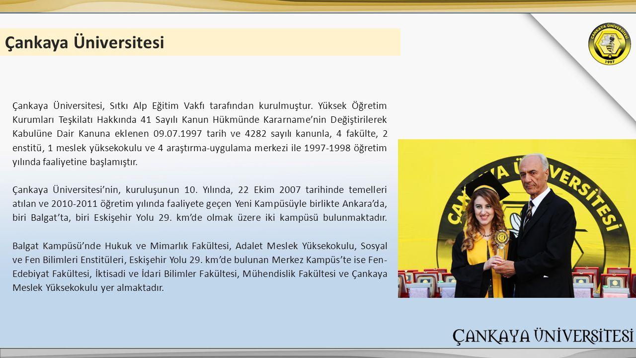 Çankaya Üniversitesi Çankaya Üniversitesi, Sıtkı Alp Eğitim Vakfı tarafından kurulmuştur. Yüksek Öğretim Kurumları Teşkilatı Hakkında 41 Sayılı Kanun