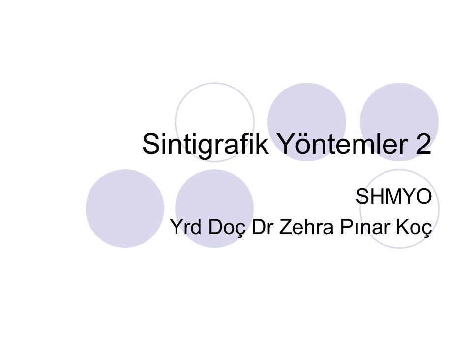 Sintigrafik Yöntemler 2 SHMYO Yrd Doç Dr Zehra Pınar Koç